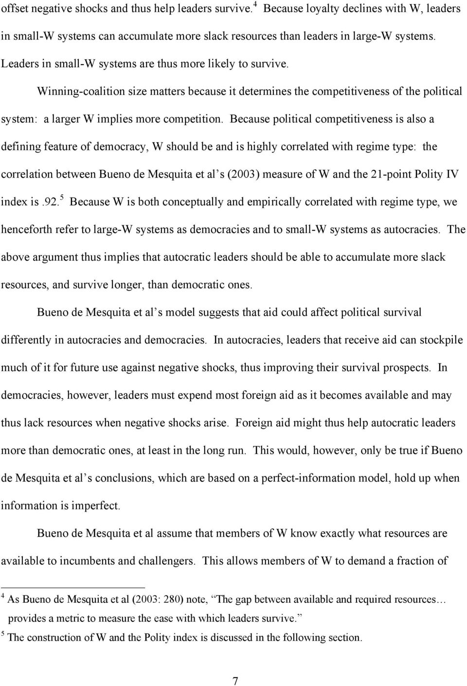 Because political competitiveness is also a defining feature of democracy, W should be and is highly correlated with regime type: the correlation between Bueno de Mesquita et al s (2003) measure of W