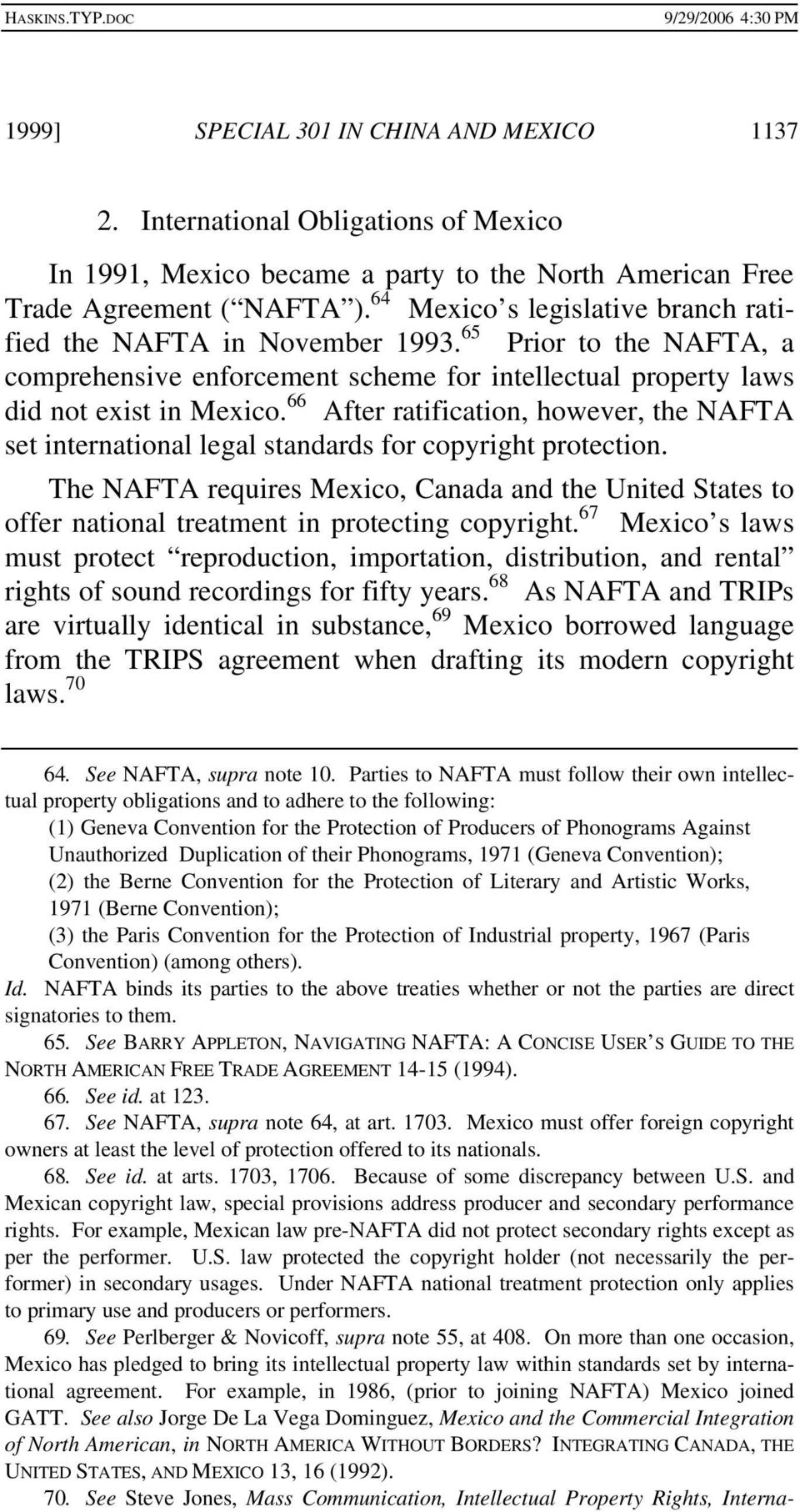 66 After ratification, however, the NAFTA set international legal standards for copyright protection.