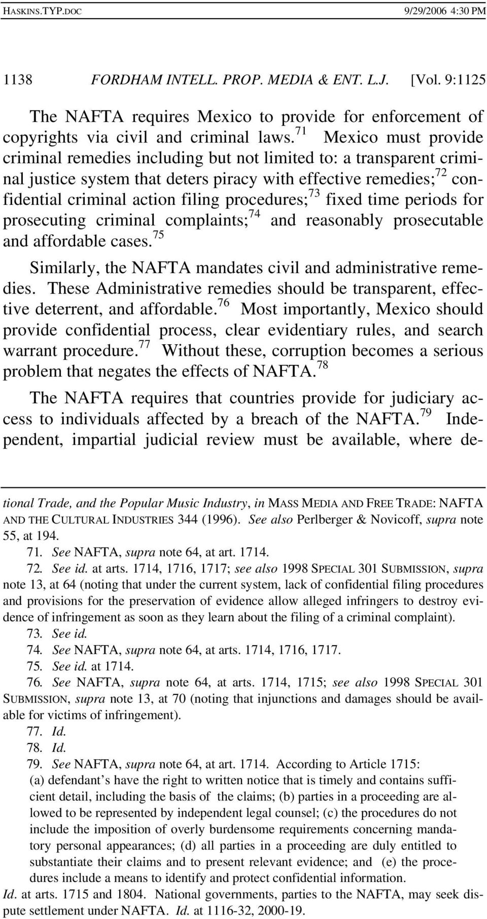 procedures; 73 fixed time periods for prosecuting criminal complaints; 74 and reasonably prosecutable and affordable cases. 75 Similarly, the NAFTA mandates civil and administrative remedies.