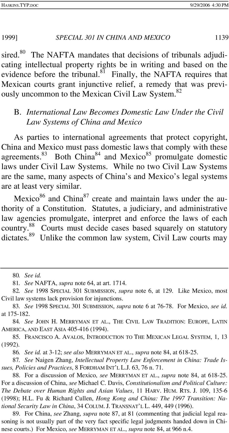 81 Finally, the NAFTA requires that Mexican courts grant injunctive relief, a remedy that was previously uncommon to the Mexican Civil Law System. 82 B.