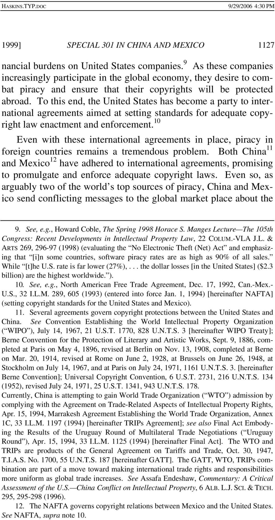 To this end, the United States has become a party to international agreements aimed at setting standards for adequate copyright law enactment and enforcement.