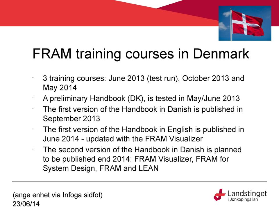 The first version of the Handbook in English is published in June 2014 - updated with the FRAM Visualizer The second