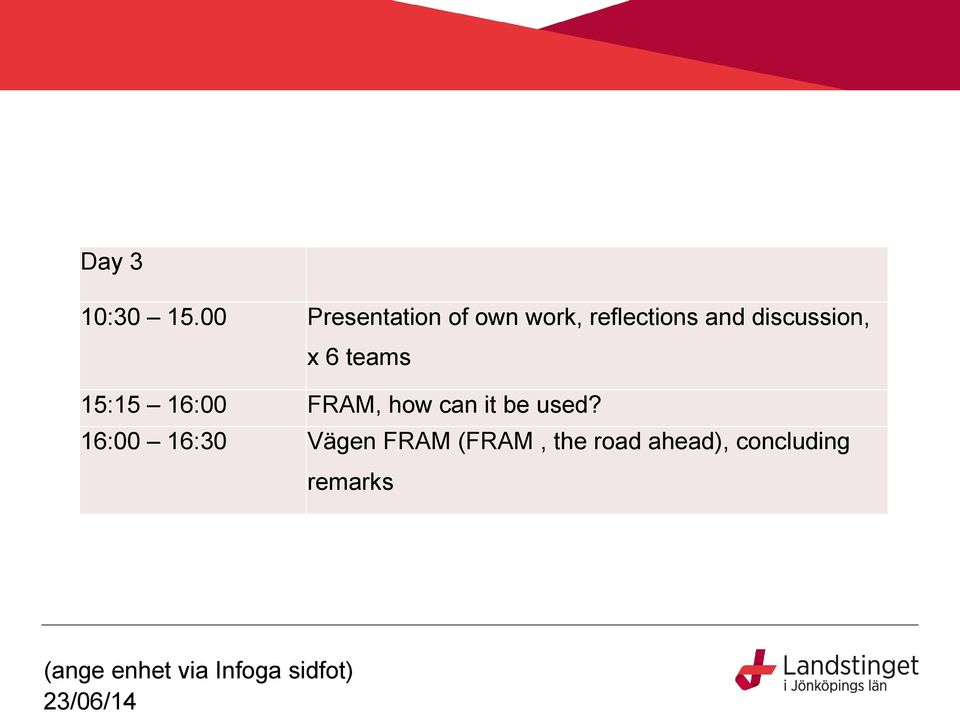 discussion, x 6 teams 15:15 16:00 FRAM, how