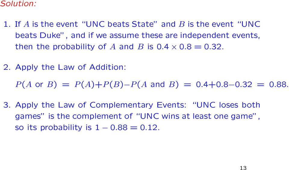 independent events, then the probability of A and B is 0.4 0.8 = 0.32. 2.