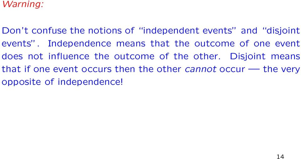 Independence means that the outcome of one event does not influence