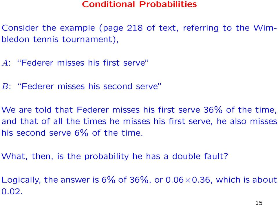of the time, and that of all the times he misses his first serve, he also misses his second serve 6% of the time.