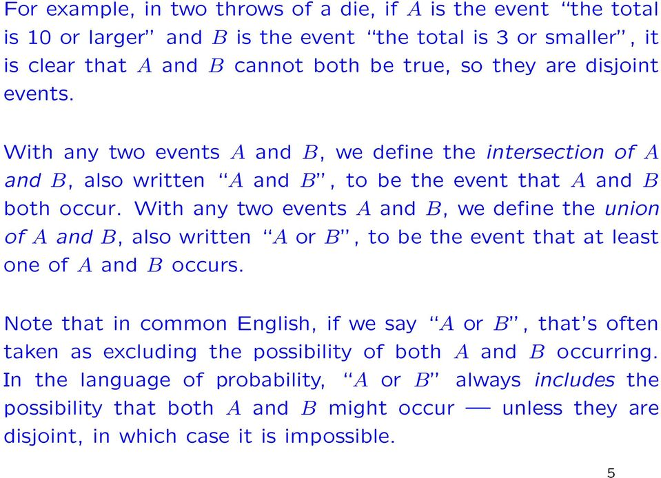 With any two events A and B, we define the union of A and B, also written A or B, to be the event that at least one of A and B occurs.