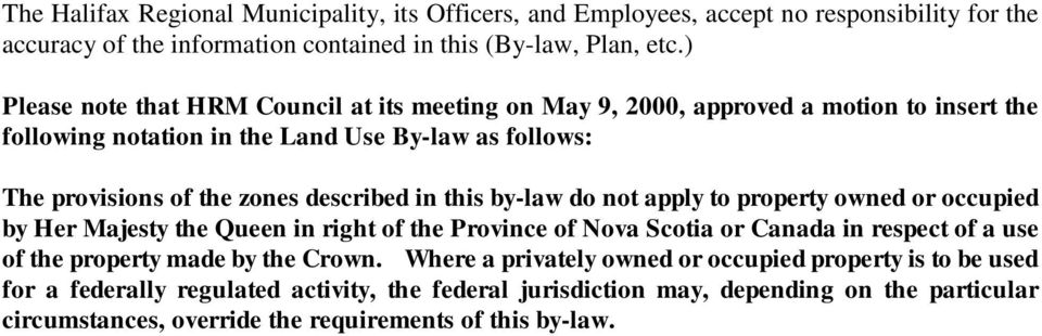 in this by-law do not apply to property owned or occupied by Her Majesty the Queen in right of the Province of Nova Scotia or Canada in respect of a use of the property made by the Crown.
