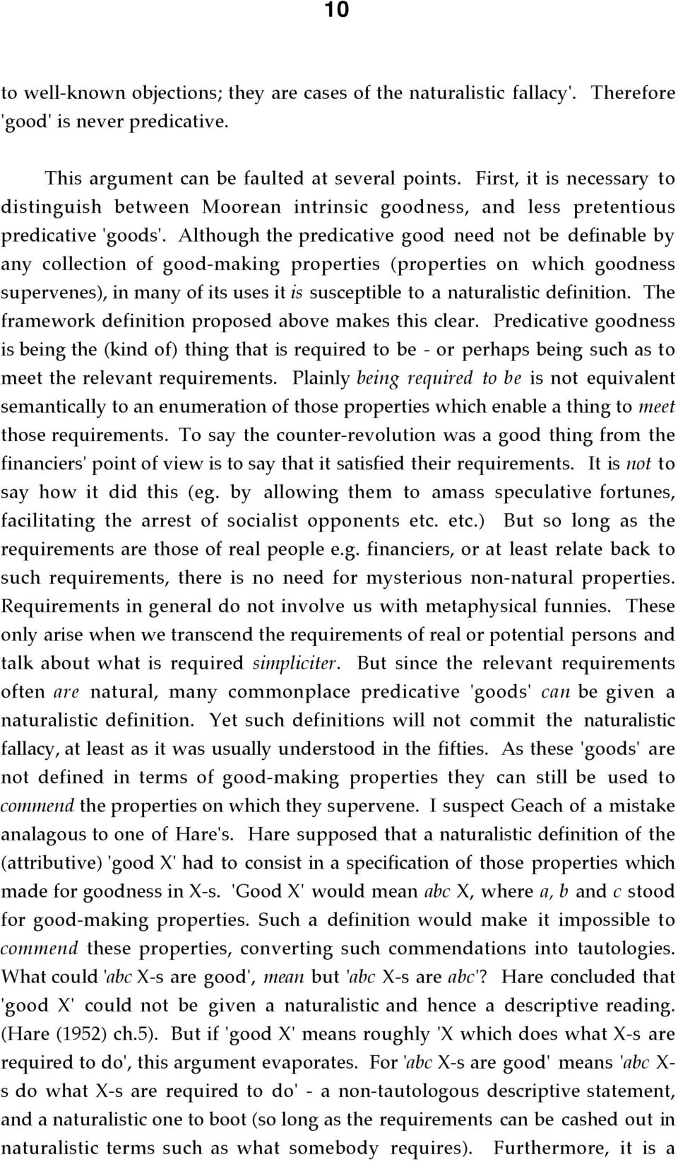 Although the predicative good need not be definable by any collection of good-making properties (properties on which goodness supervenes), in many of its uses it is susceptible to a naturalistic