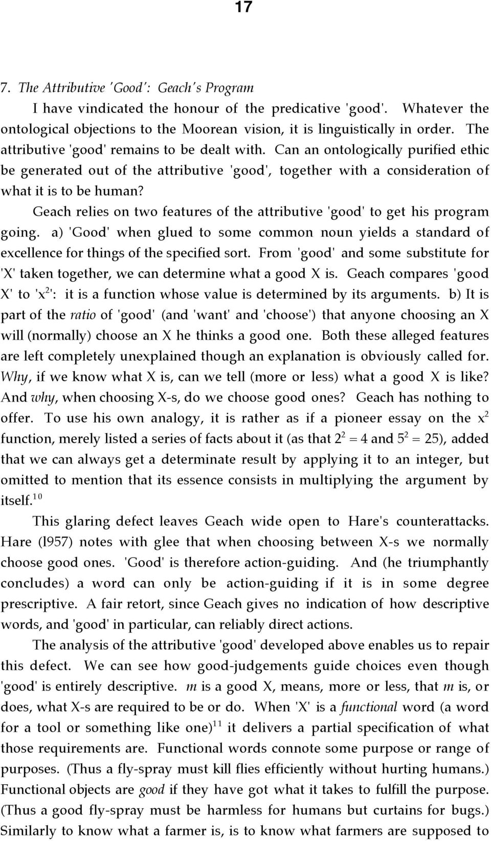 Geach relies on two features of the attributive 'good' to get his program going. a) 'Good' when glued to some common noun yields a standard of excellence for things of the specified sort.