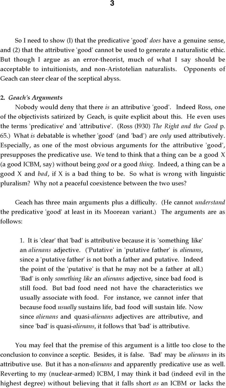 Geach's Arguments Nobody would deny that there is an attributive 'good'. Indeed Ross, one of the objectivists satirized by Geach, is quite explicit about this.