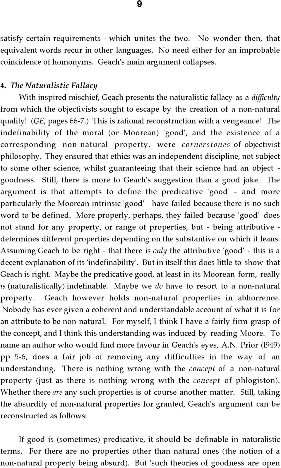 The Naturalistic Fallacy With inspired mischief, Geach presents the naturalistic fallacy as a difficulty from which the objectivists sought to escape by the creation of a non-natural quality!