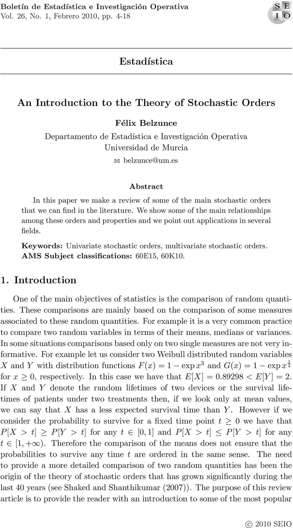 es Abstract In this paper we make a review of some of the main stochastic orders that we can find in the literature.