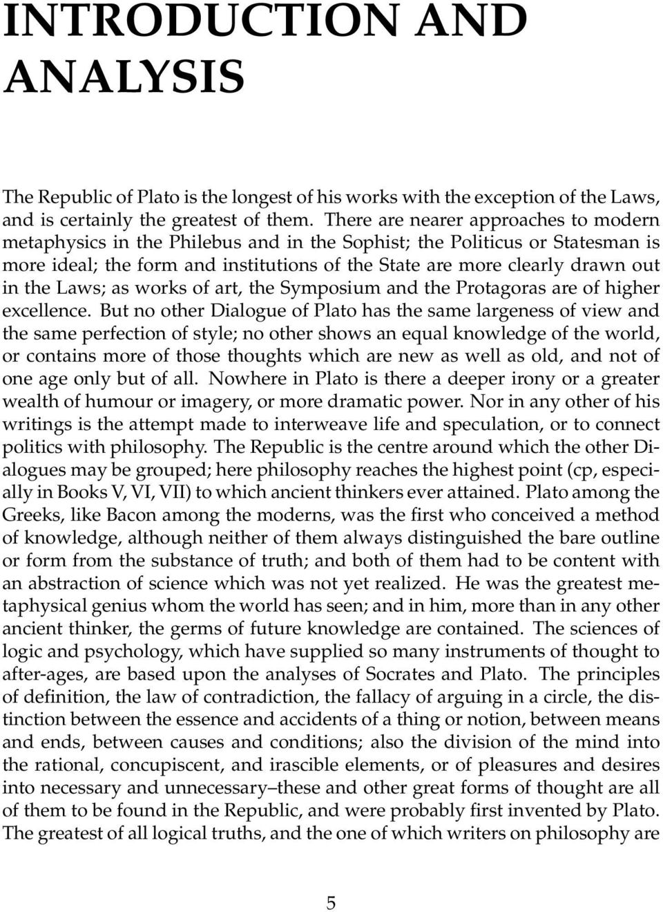 the Laws; as works of art, the Symposium and the Protagoras are of higher excellence.