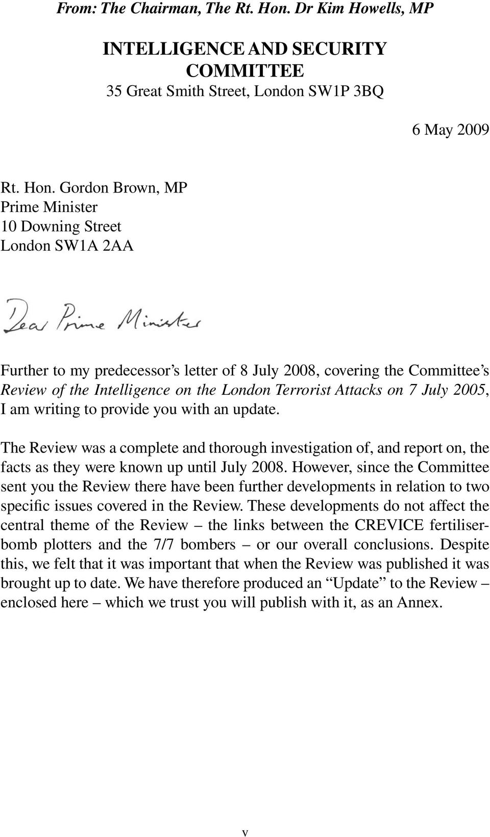 Gordon Brown, MP Prime Minister 10 Downing Street London SW1A 2AA Further to my predecessor s letter of 8 July 2008, covering the Committee s Review of the Intelligence on the London Terrorist