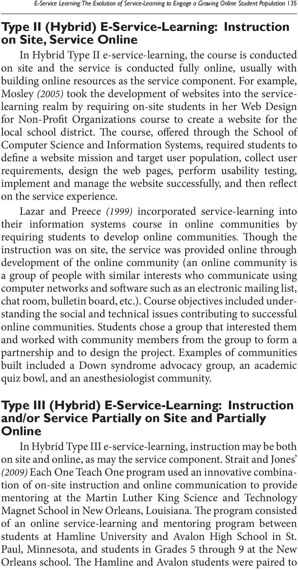 For example, Mosley (2005) took the development of websites into the servicelearning realm by requiring on-site students in her Web Design for Non-Profit Organizations course to create a website for