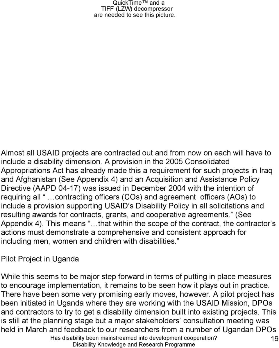 Directive (AAPD 04-17) was issued in December 2004 with the intention of requiring all contracting officers (COs) and agreement officers (AOs) to include a provision supporting USAID s Disability