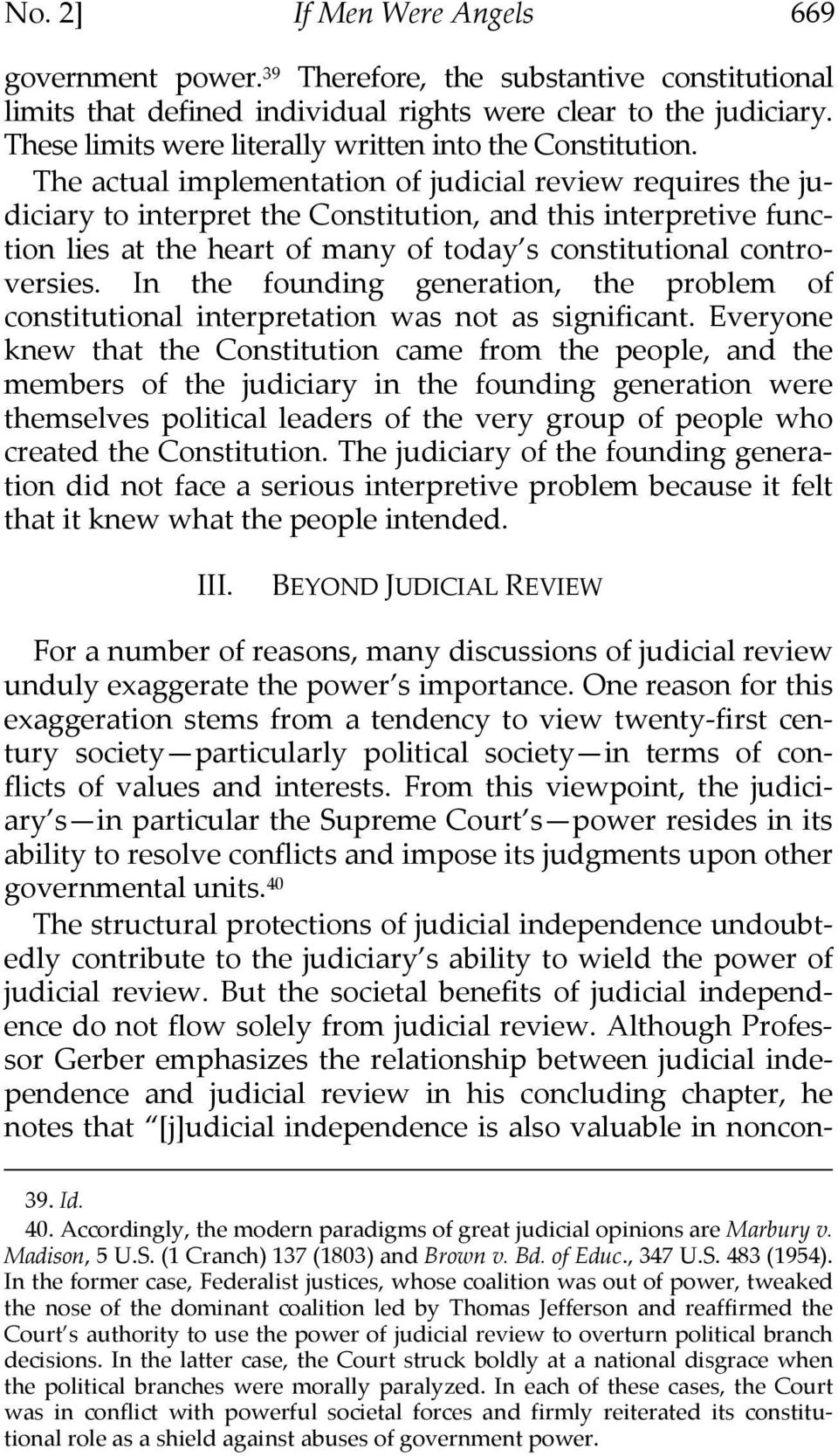 The actual implementation of judicial review requires the judiciary to interpret the Constitution, and this interpretive function lies at the heart of many of today s constitutional controversies.