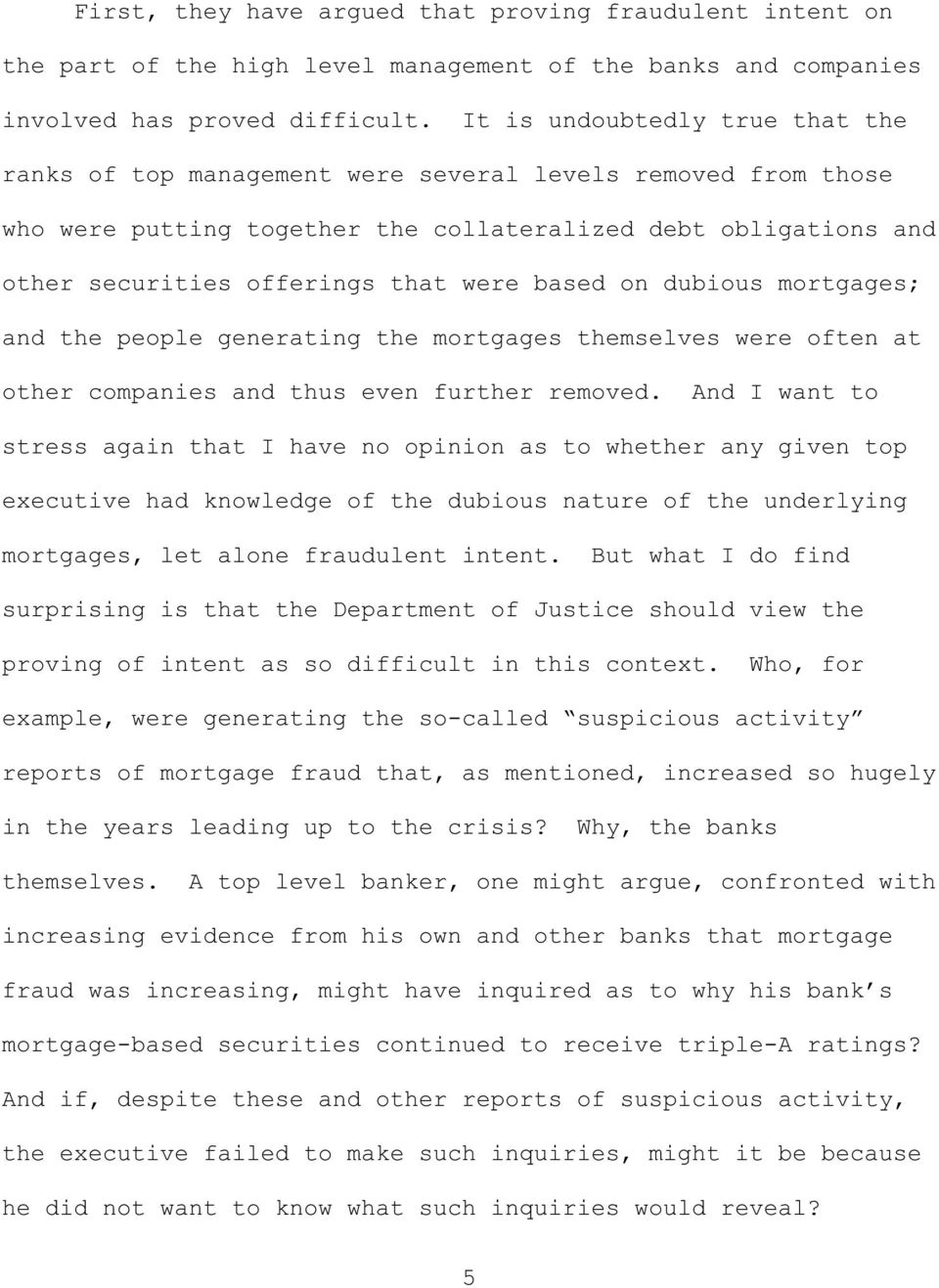 based on dubious mortgages; and the people generating the mortgages themselves were often at other companies and thus even further removed.