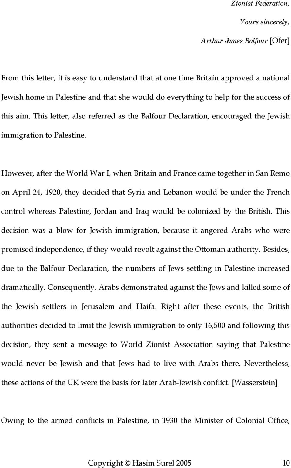 for the success of this aim. This letter, also referred as the Balfour Declaration, encouraged the Jewish immigration to Palestine.