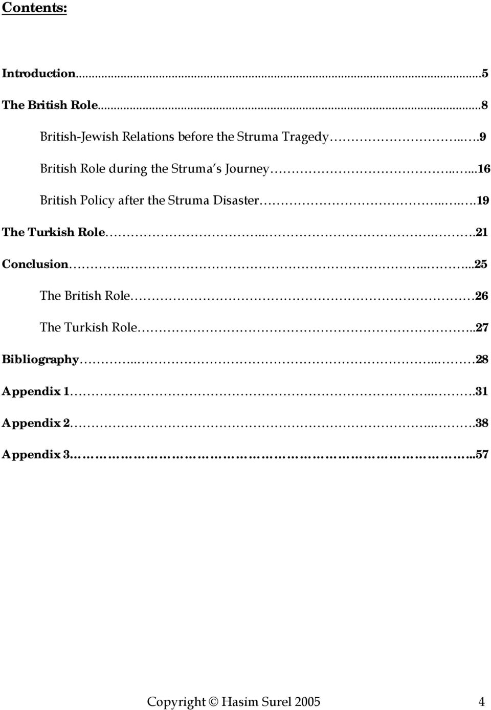..9 British Role during the Struma s Journey.....16 British Policy after the Struma Disaster.