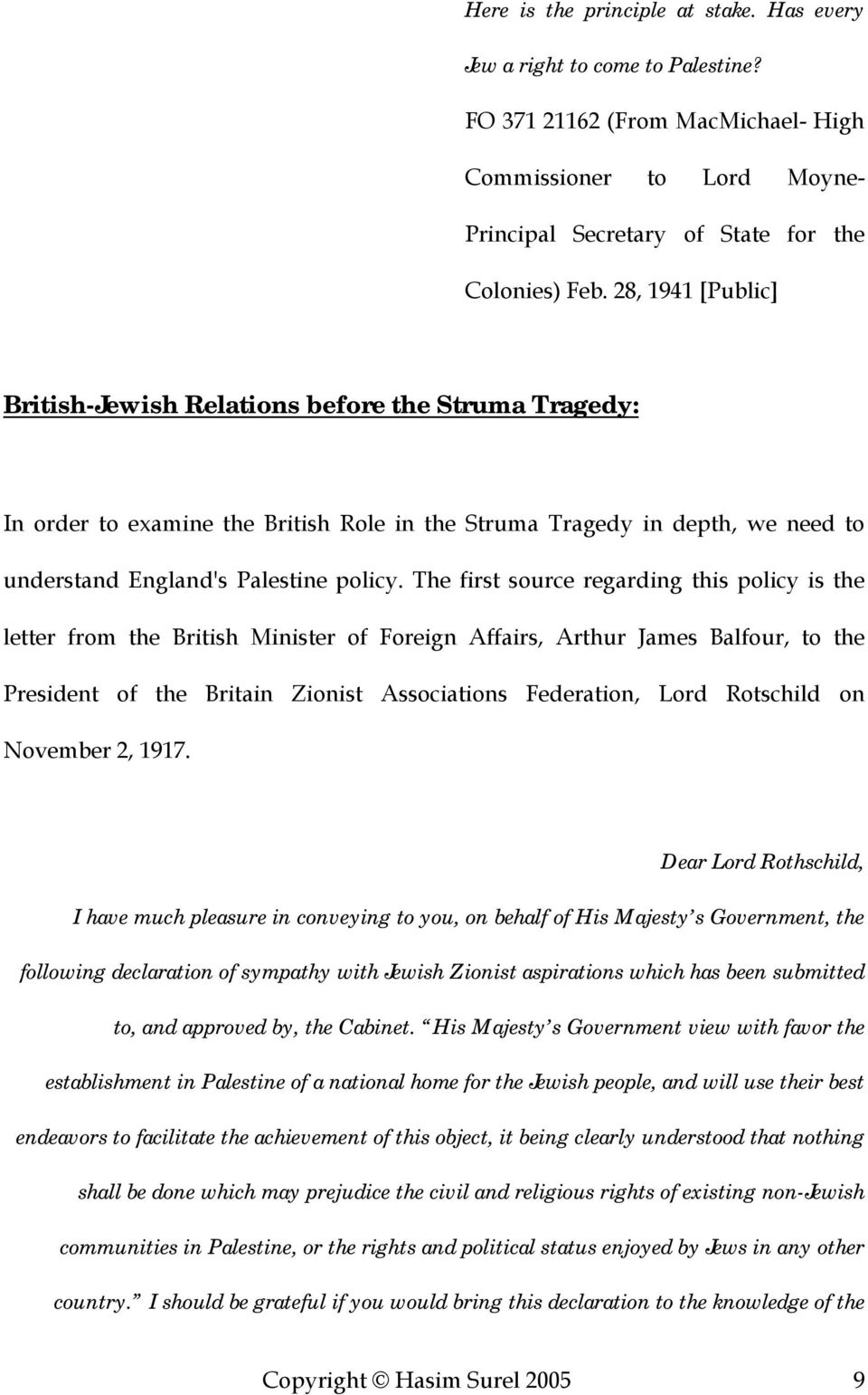 The first source regarding this policy is the letter from the British Minister of Foreign Affairs, Arthur James Balfour, to the President of the Britain Zionist Associations Federation, Lord