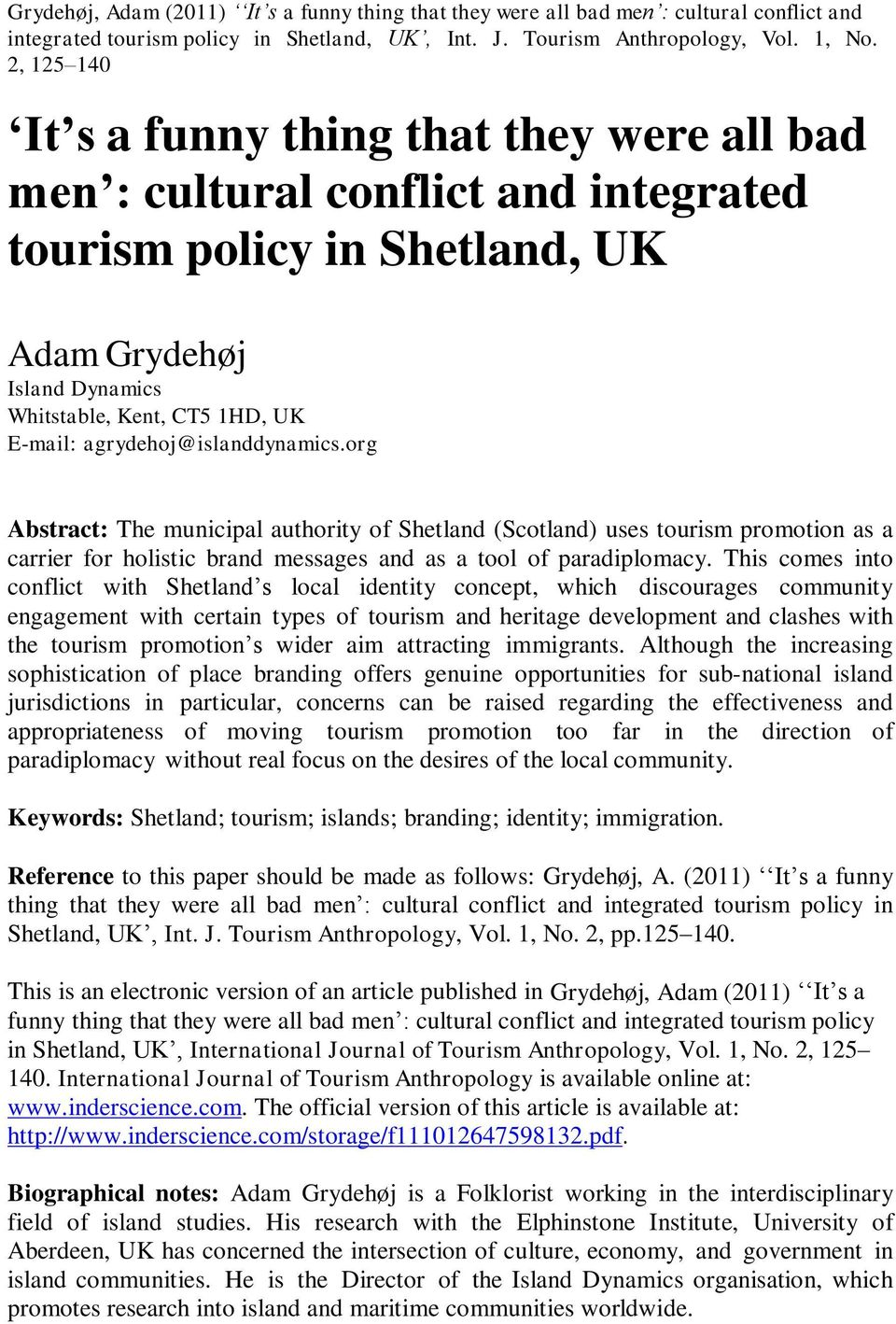 This comes into conflict with Shetland s local identity concept, which discourages community engagement with certain types of tourism and heritage development and clashes with the tourism promotion s