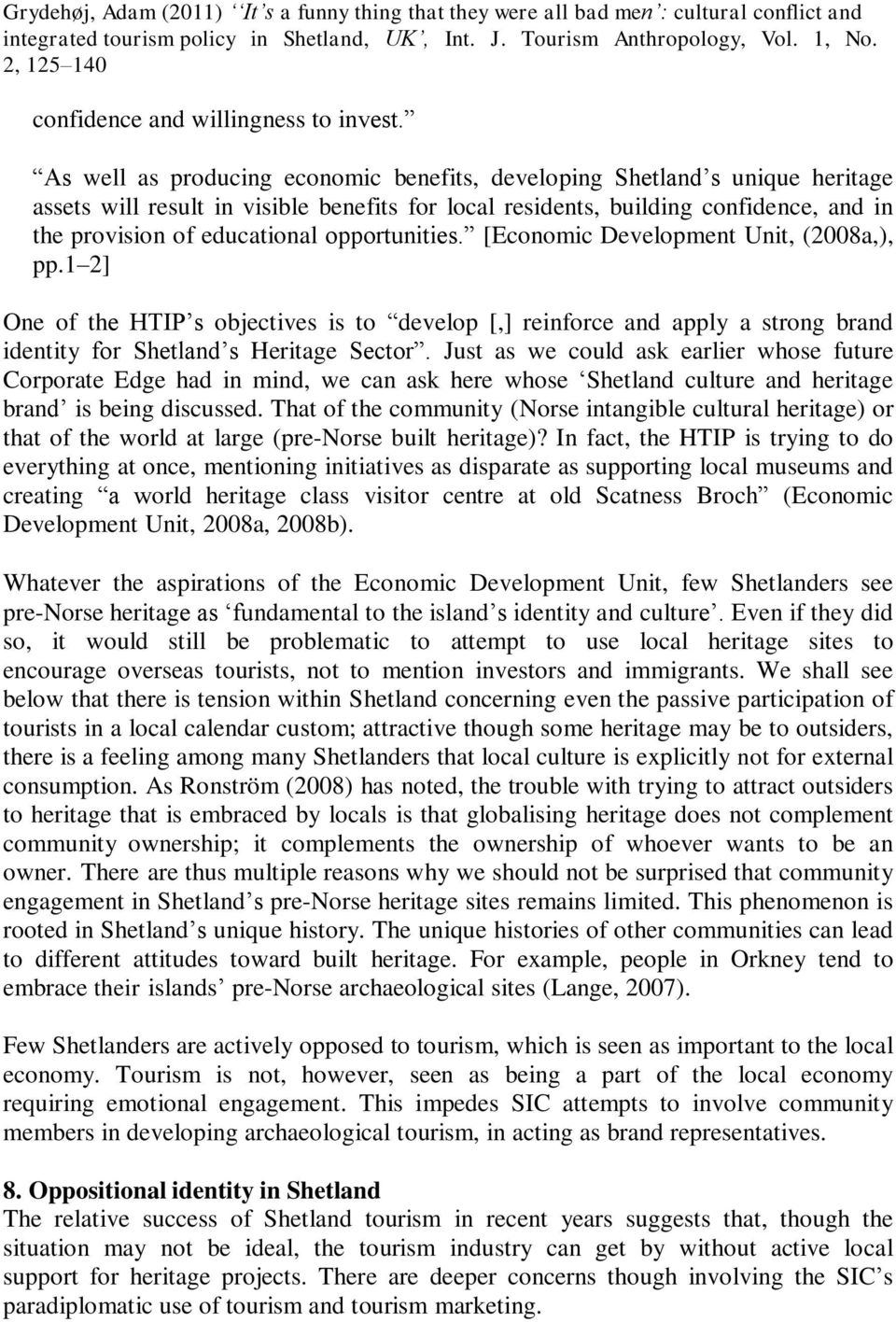 opportunities. [Economic Development Unit, (2008a,), pp.1 2] One of the HTIP s objectives is to develop [,] reinforce and apply a strong brand identity for Shetland s Heritage Sector.