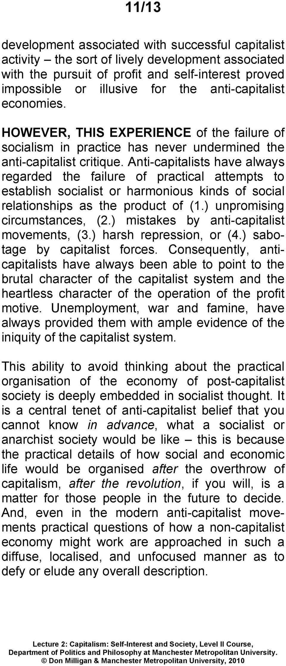 Anti-capitalists have always regarded the failure of practical attempts to establish socialist or harmonious kinds of social relationships as the product of (1.) unpromising circumstances, (2.