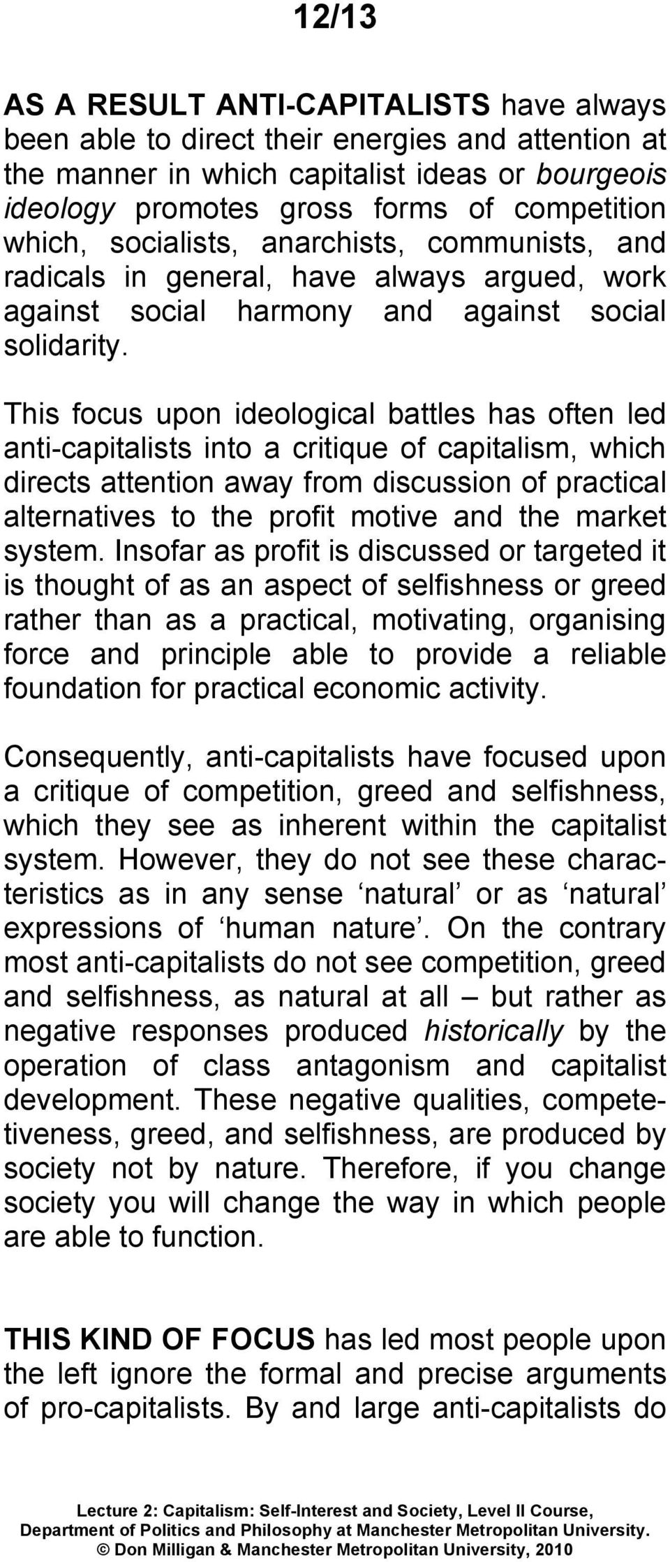 This focus upon ideological battles has often led anti-capitalists into a critique of capitalism, which directs attention away from discussion of practical alternatives to the profit motive and the