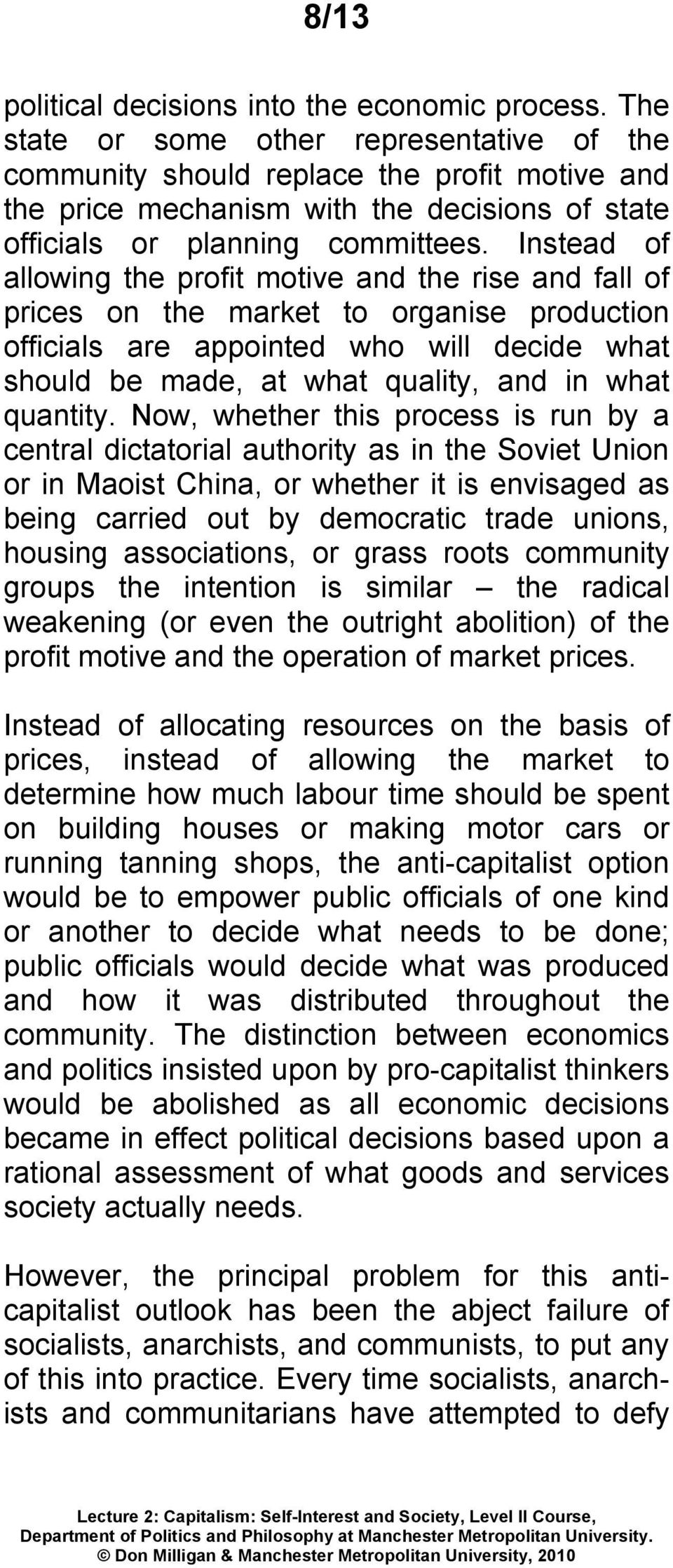 Instead of allowing the profit motive and the rise and fall of prices on the market to organise production officials are appointed who will decide what should be made, at what quality, and in what