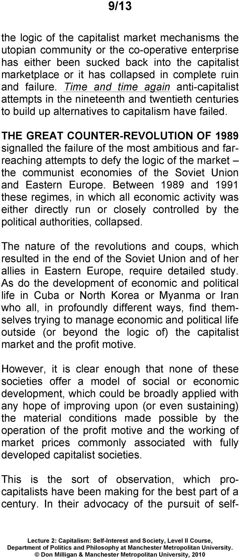THE GREAT COUNTER-REVOLUTION OF 1989 signalled the failure of the most ambitious and farreaching attempts to defy the logic of the market the communist economies of the Soviet Union and Eastern
