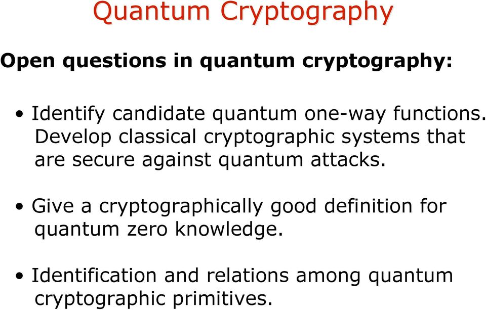 Develop classical cryptographic systems that are secure against quantum attacks.