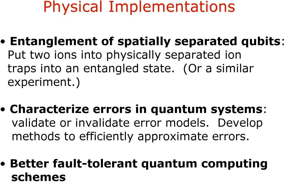 ) Characterize errors in quantum systems: validate or invalidate error models.