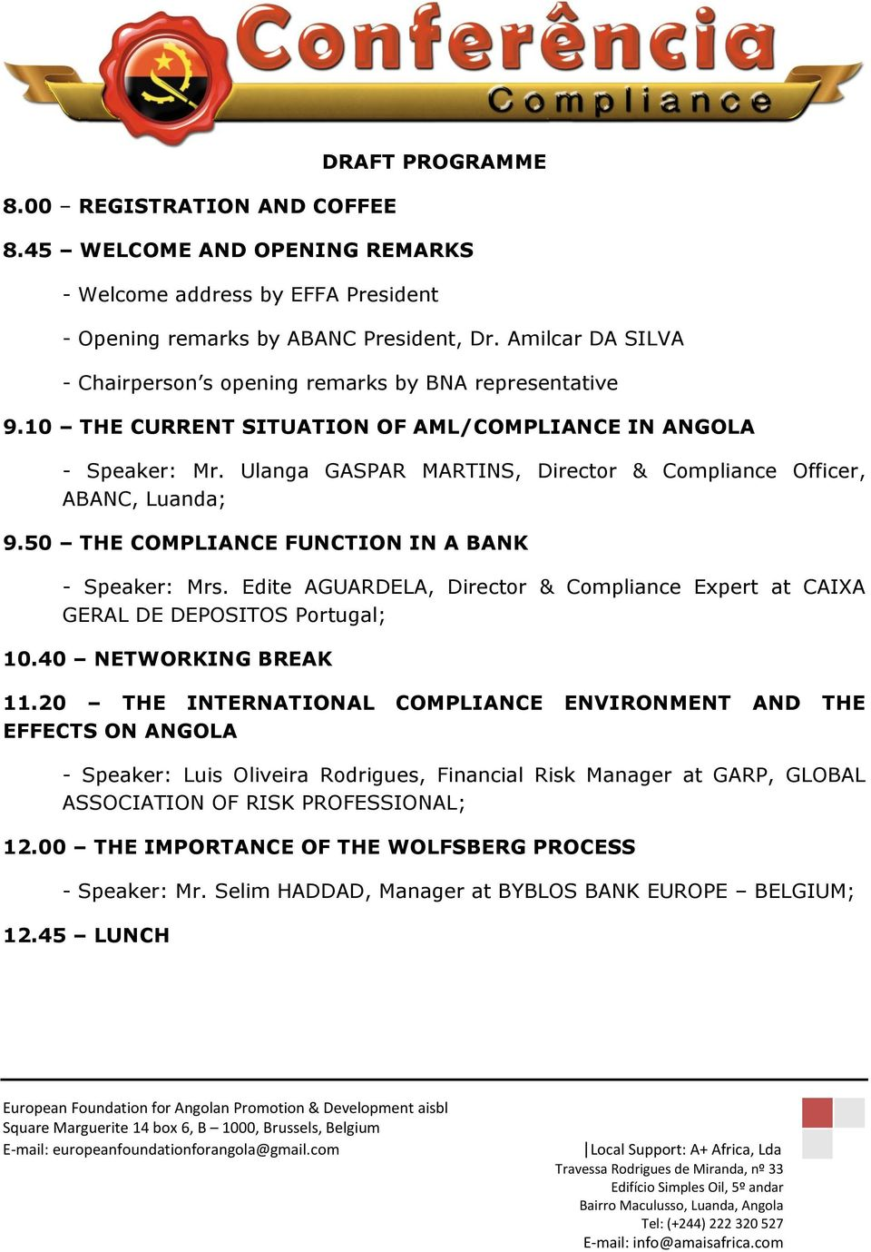 Ulanga GASPAR MARTINS, Director & Compliance Officer, ABANC, Luanda; 9.50 THE COMPLIANCE FUNCTION IN A BANK - Speaker: Mrs.