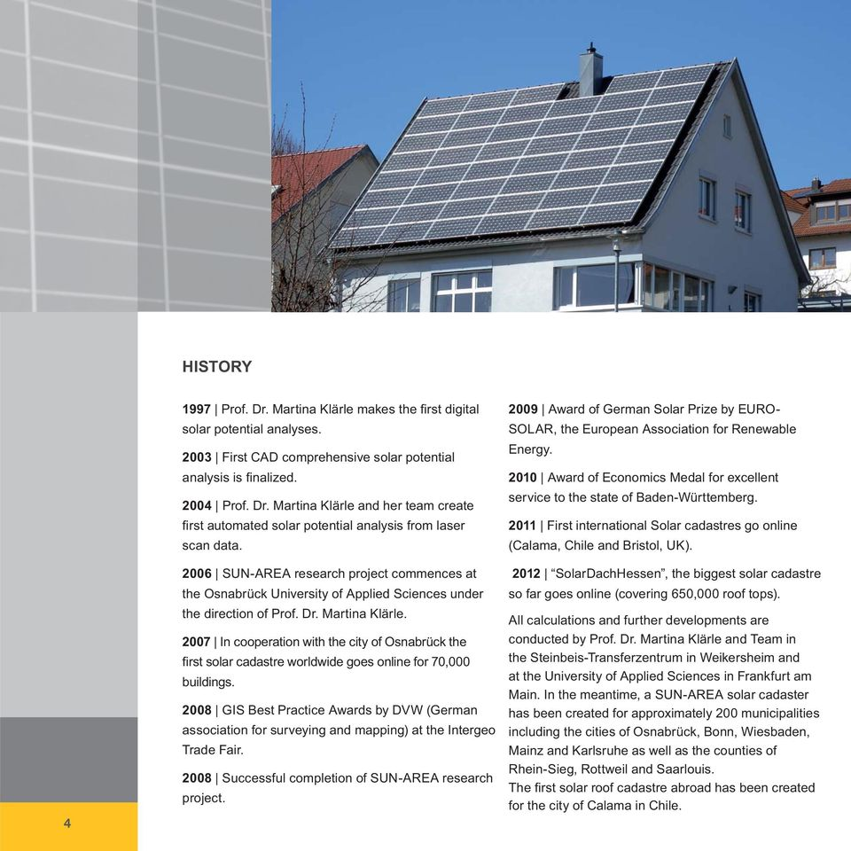 2007 In cooperation with the city of Osnabrück the first solar cadastre worldwide goes online for 70,000 buildings.