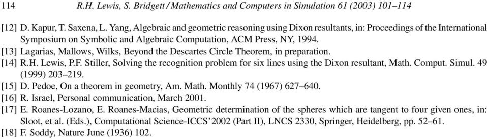 [13] Lagarias, Mallows, Wilks, Beyond the Descartes Circle Theorem, in preparation. [14] R.H. Lewis, P.F. Stiller, Solving the recognition problem for six lines using the Dixon resultant, Math.