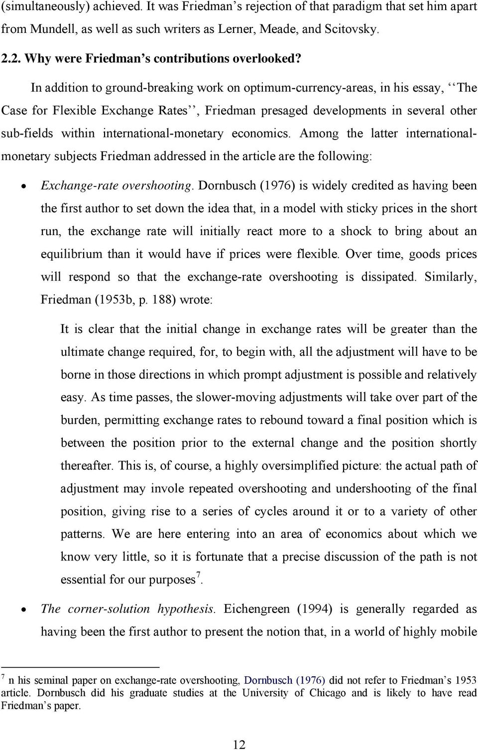 In addition to ground-breaking work on optimum-currency-areas, in his essay, The Case for Flexible Exchange Rates, Friedman presaged developments in several other sub-fields within