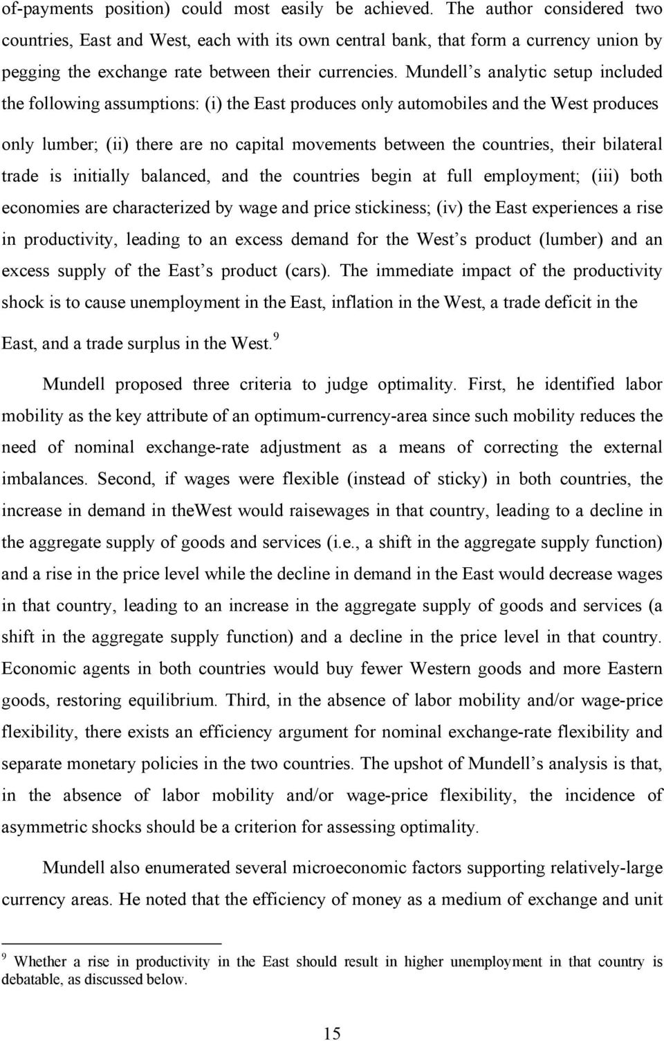 Mundell s analytic setup included the following assumptions: (i) the East produces only automobiles and the West produces only lumber; (ii) there are no capital movements between the countries, their