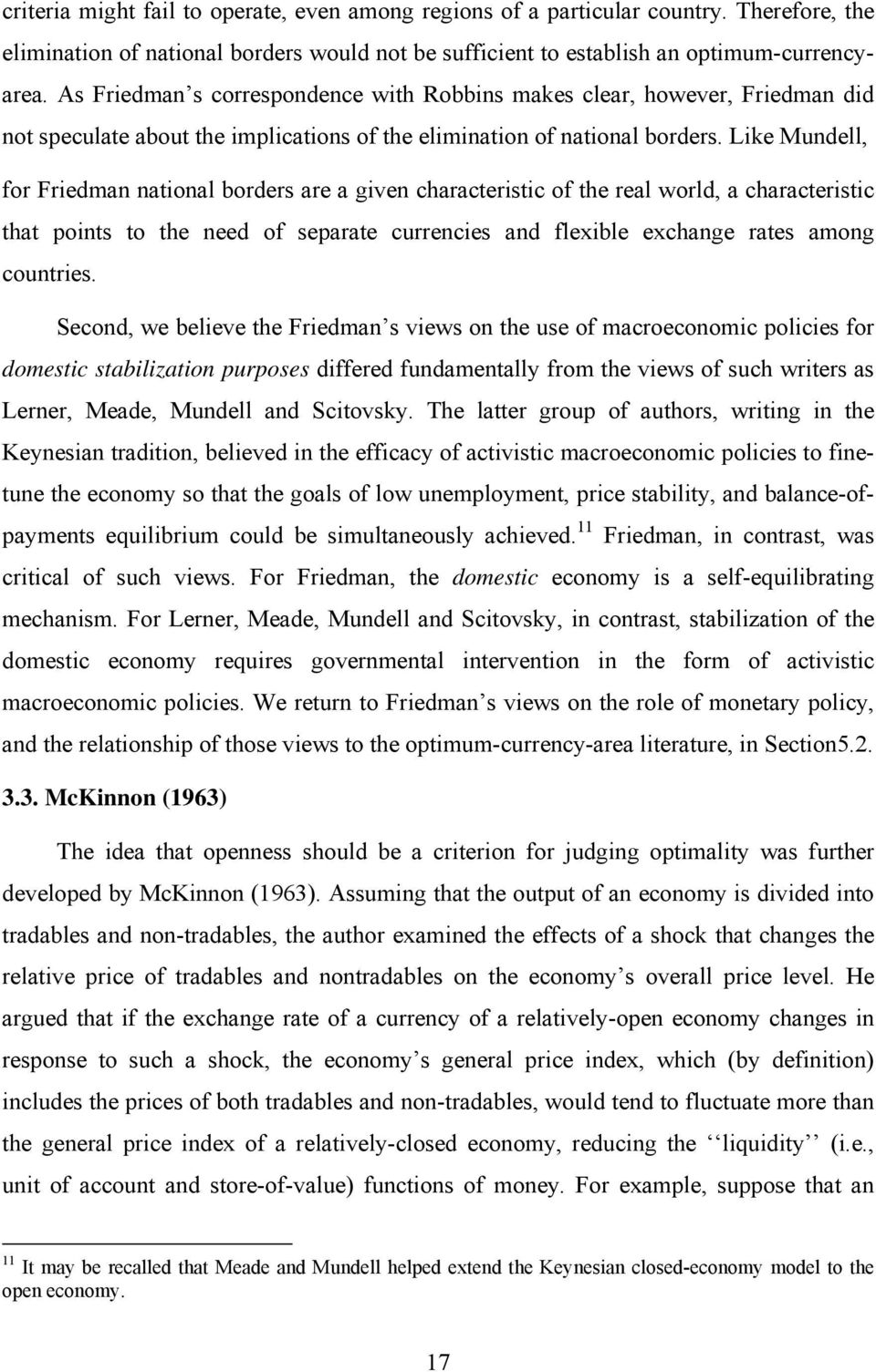 Like Mundell, for Friedman national borders are a given characteristic of the real world, a characteristic that points to the need of separate currencies and flexible exchange rates among countries.