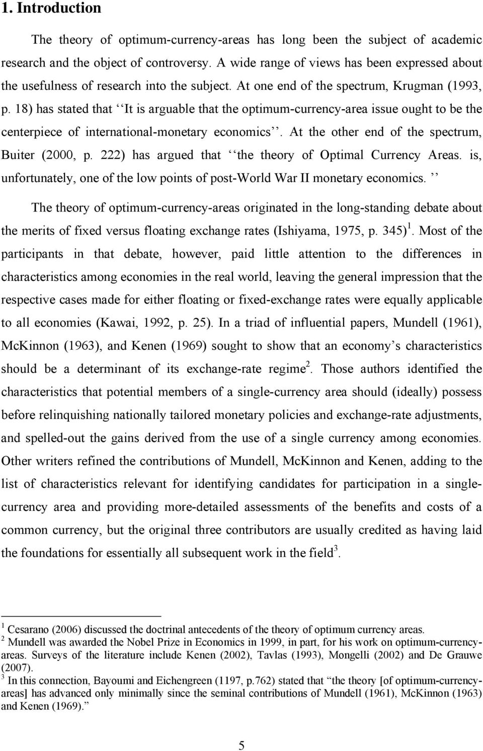 18) has stated that It is arguable that the optimum-currency-area issue ought to be the centerpiece of international-monetary economics. At the other end of the spectrum, Buiter (2000, p.