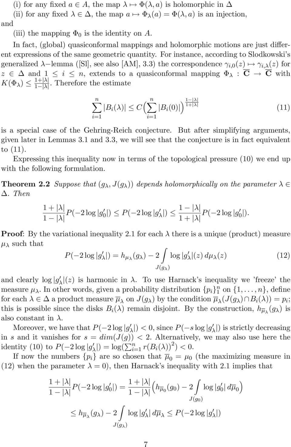 For nstance, accordng to Slodkowsk s generalzed λ lemma ([Sl], see also [AM], 3.3) the correspondence γ,0 (z) γ,λ (z) for z and 1 n, extends to a quasconformal mappng Φ λ : C C wth K(Φ λ ) 1+ λ 1 λ.