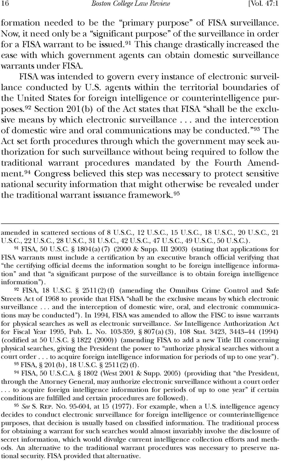 91 This change drastically increased the ease with which government agents can obtain domestic surveillance warrants under FISA.