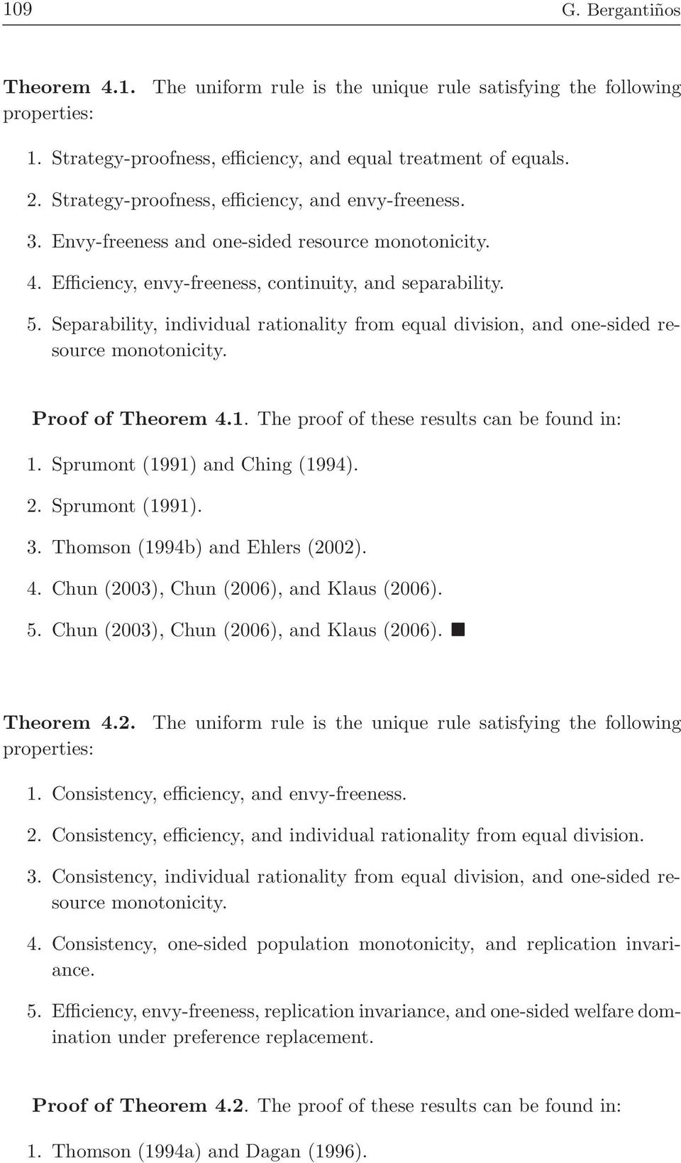 Separability, individual rationality from equal division, and one-sided resource monotonicity. Proof of Theorem 4.1. The proof of these results can be found in: 1. Sprumont (1991) and Ching (1994). 2.
