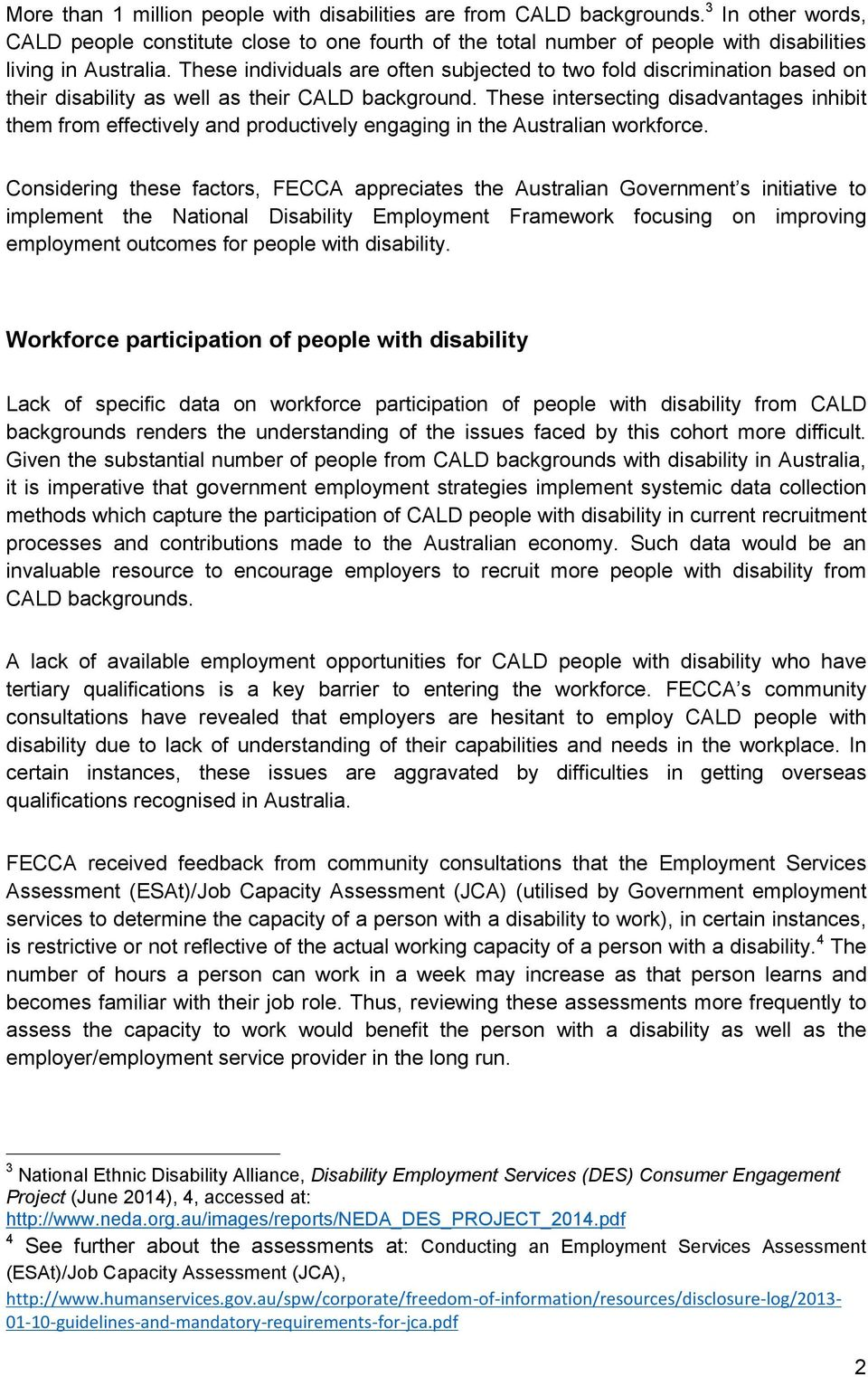 These individuals are often subjected to two fold discrimination based on their disability as well as their CALD background.