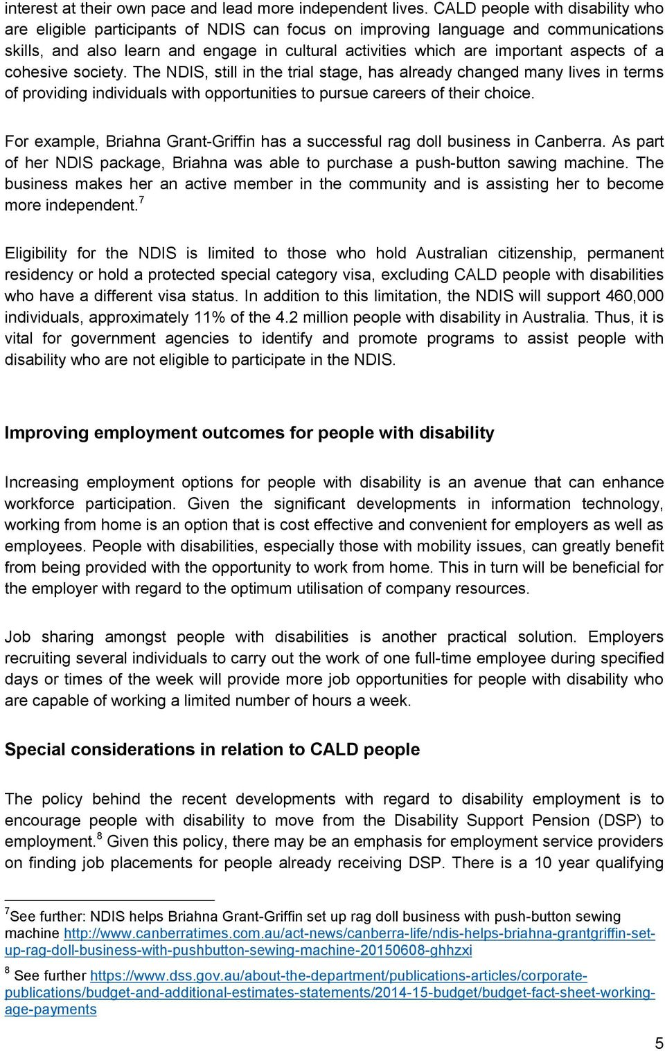 aspects of a cohesive society. The NDIS, still in the trial stage, has already changed many lives in terms of providing individuals with opportunities to pursue careers of their choice.