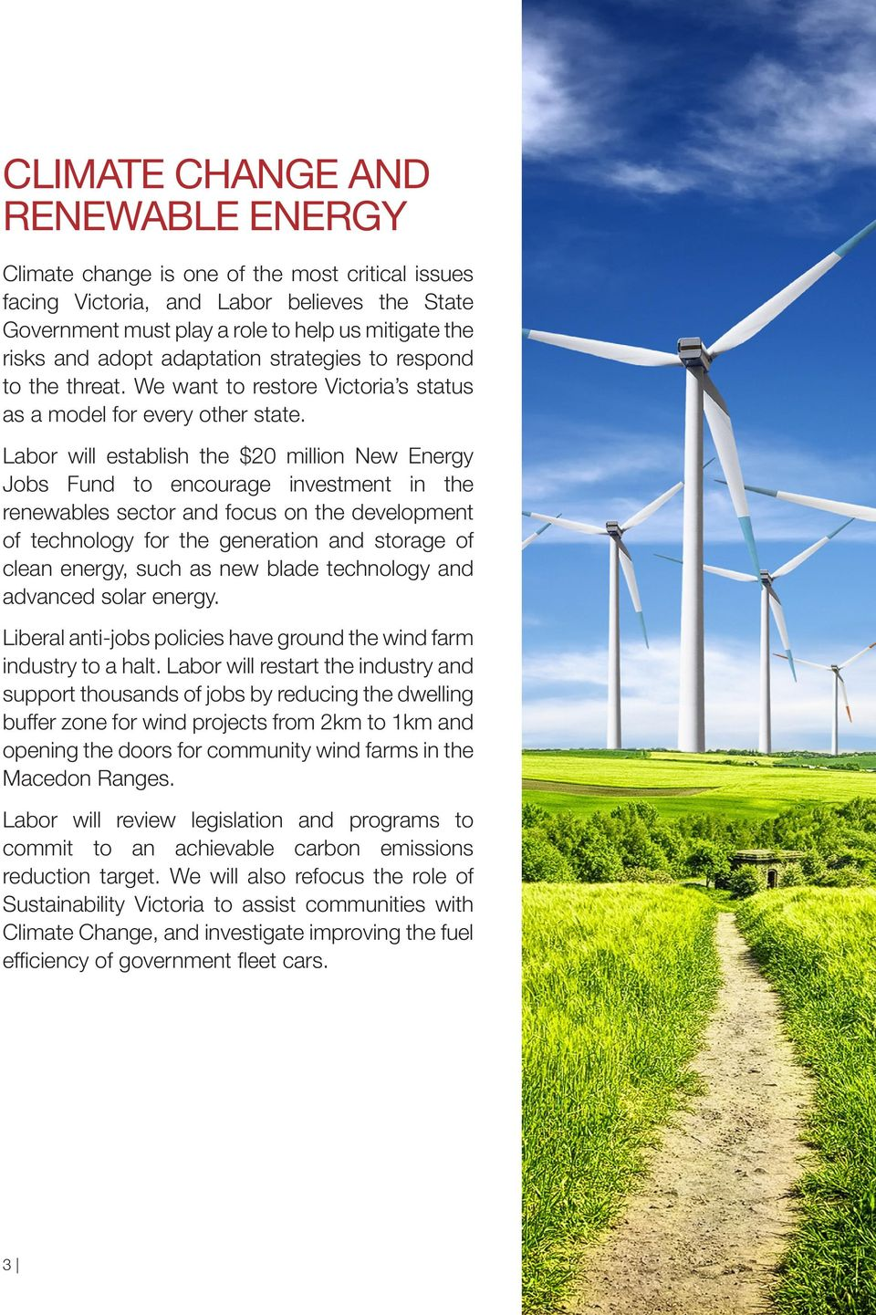 Labor will establish the $20 million New Energy Jobs Fund to encourage investment in the renewables sector and focus on the development of technology for the generation and storage of clean energy,