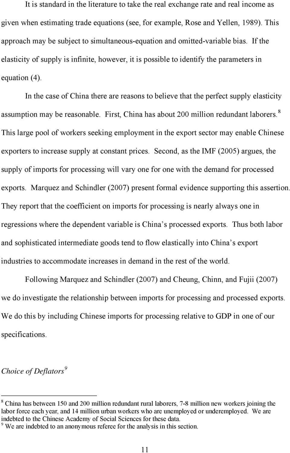 In he case of China here are reasons o believe ha he perfec supply elasiciy assumpion may be reasonable. Firs, China has abou 200 million redundan laborers.