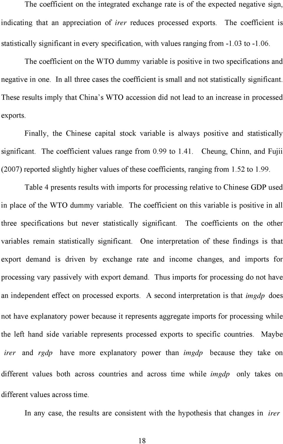 In all hree cases he coefficien is small and no saisically significan. These resuls imply ha China s WTO accession did no lead o an increase in processed expors.