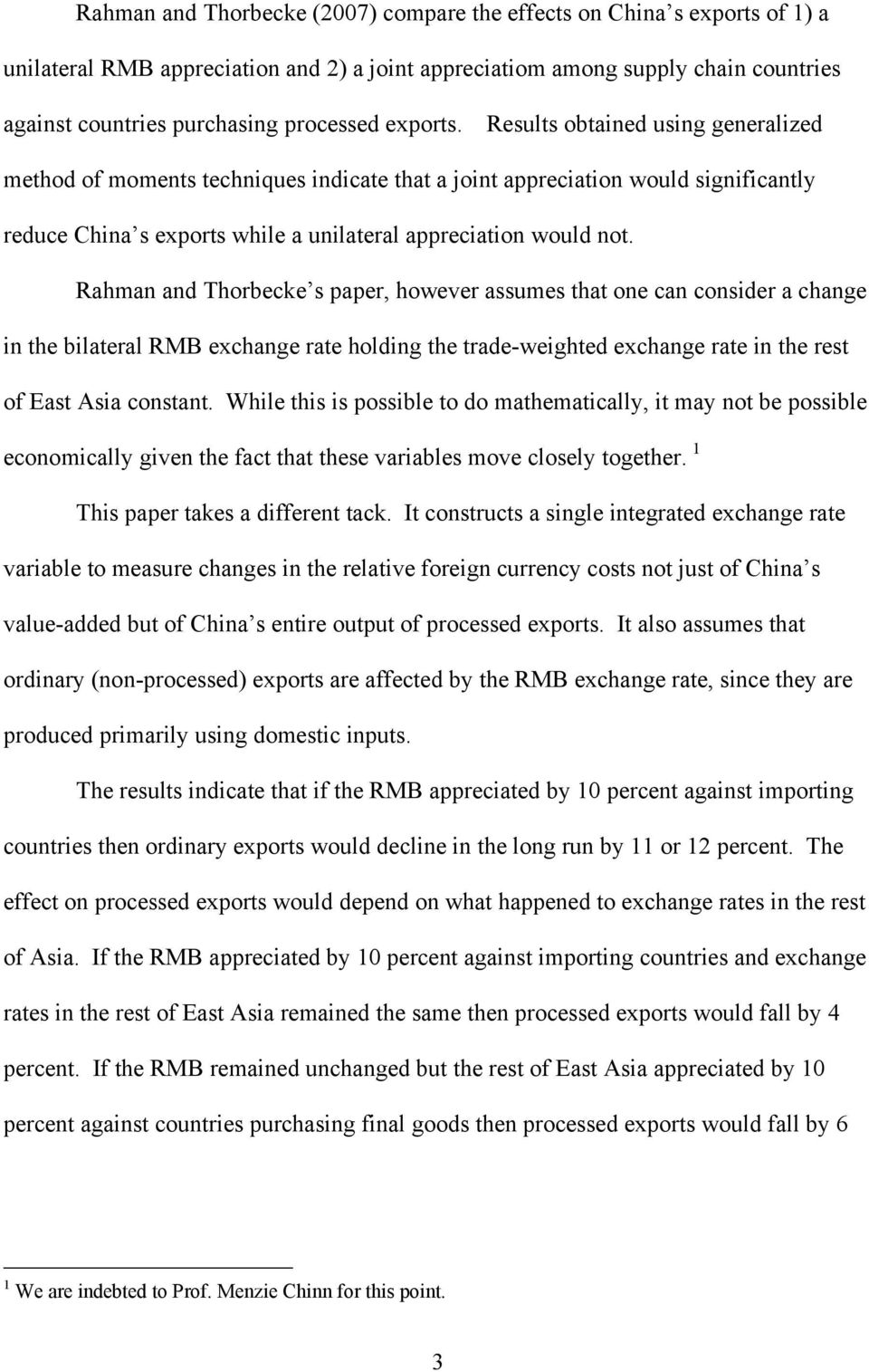 Rahman and Thorbecke s paper, however assumes ha one can consider a change in he bilaeral RMB exchange rae holding he rade-weighed exchange rae in he res of Eas Asia consan.